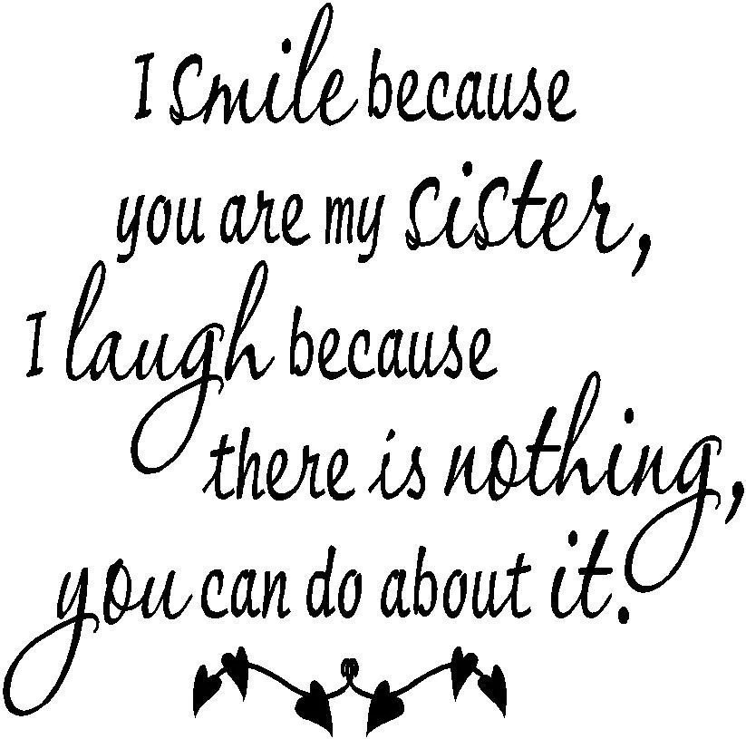 Do Laugh Because Because You Can My Theres I About Love You Sister Your It I Nothing