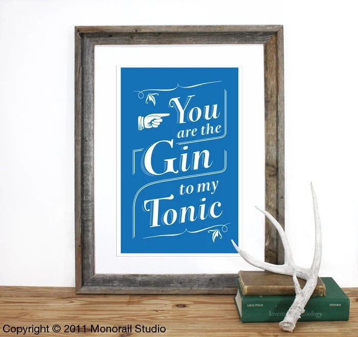 You are the Gin to my Tonic Screenprint 12.5 x 19 in Choose your color - Monorail