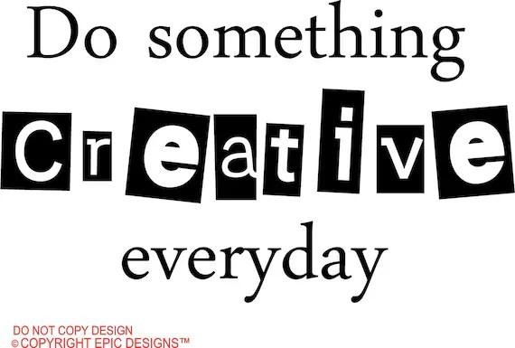 Do something creative everyday wall art wall sayings