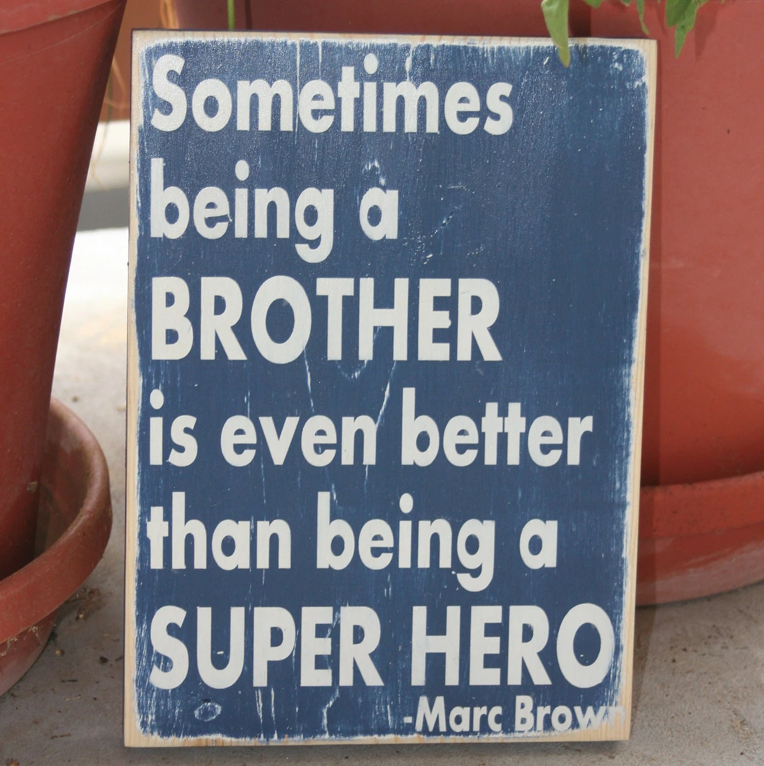 Brothers Inspirational Quote Hand Painted Wood Sign By