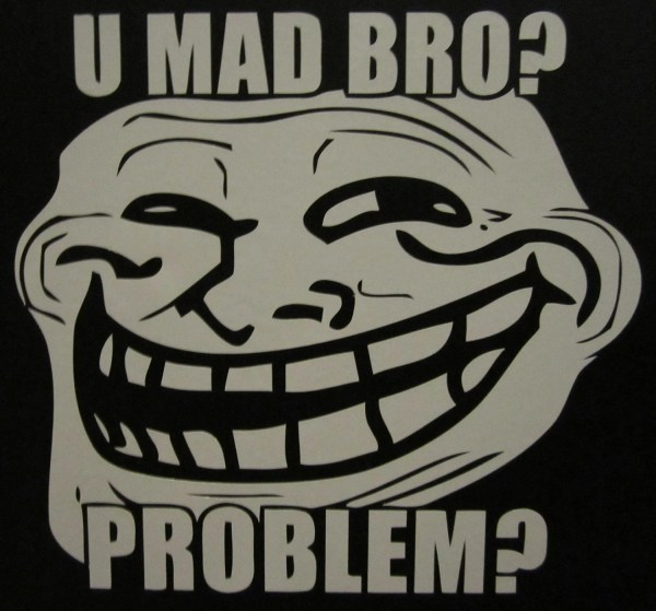 U Mad Bro Troll Face Meme - Year of Clean Water