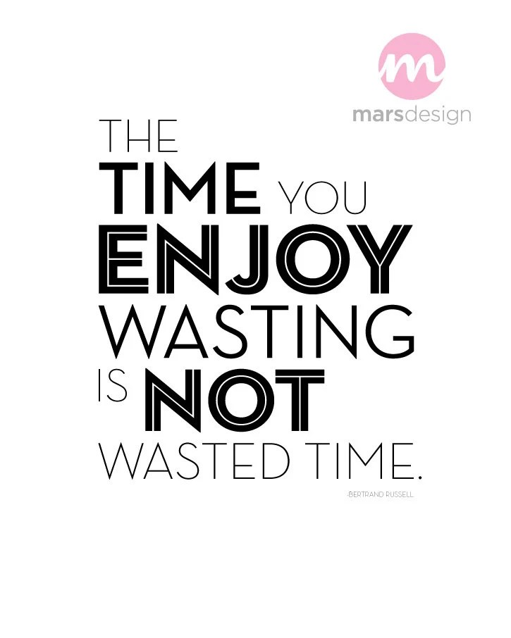 The Time You Enjoy Wasting is Not Wasted Time by MarsDesignStudio