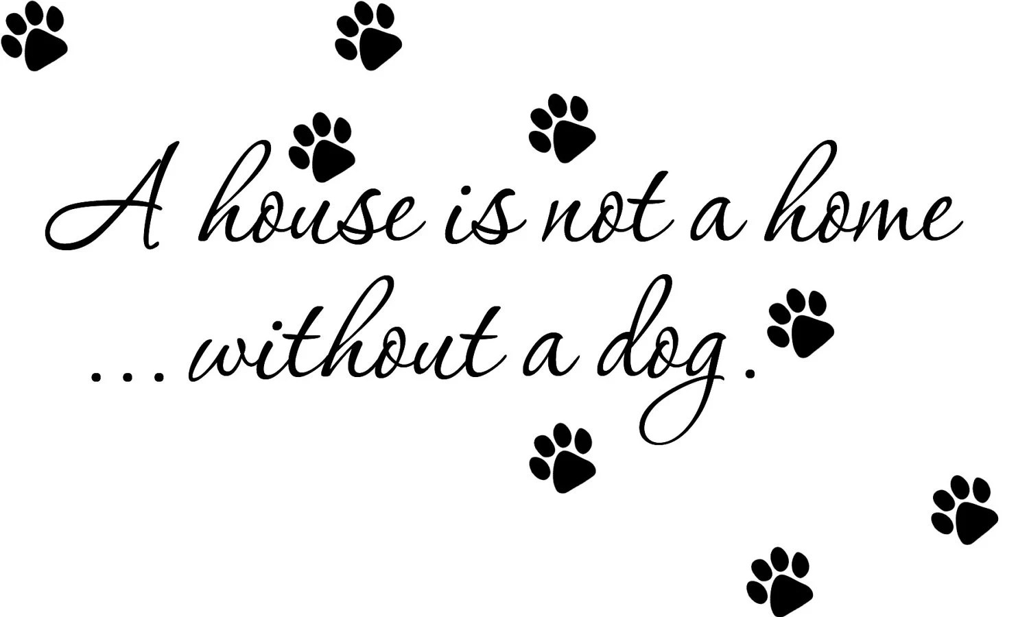 House Is Not A Home Without A Dog Quote Movable Wall