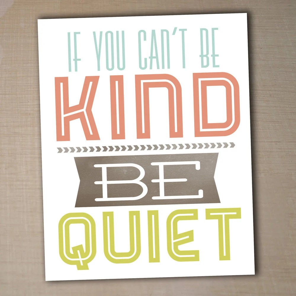 if you cant be kind be quiet