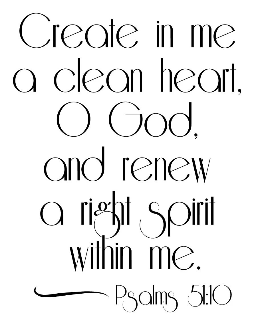Create in me a clean heart O God and renew a right spirit