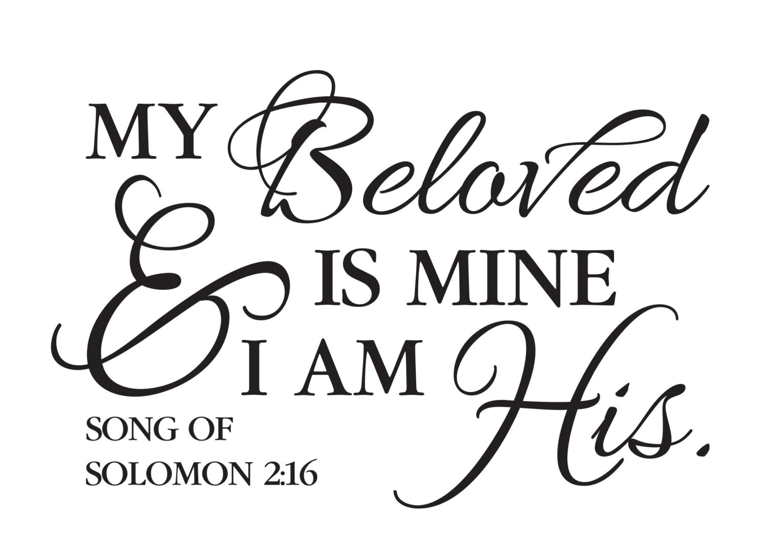 Song of Solomon 2:16 My Beloved is mine and I am His Bible