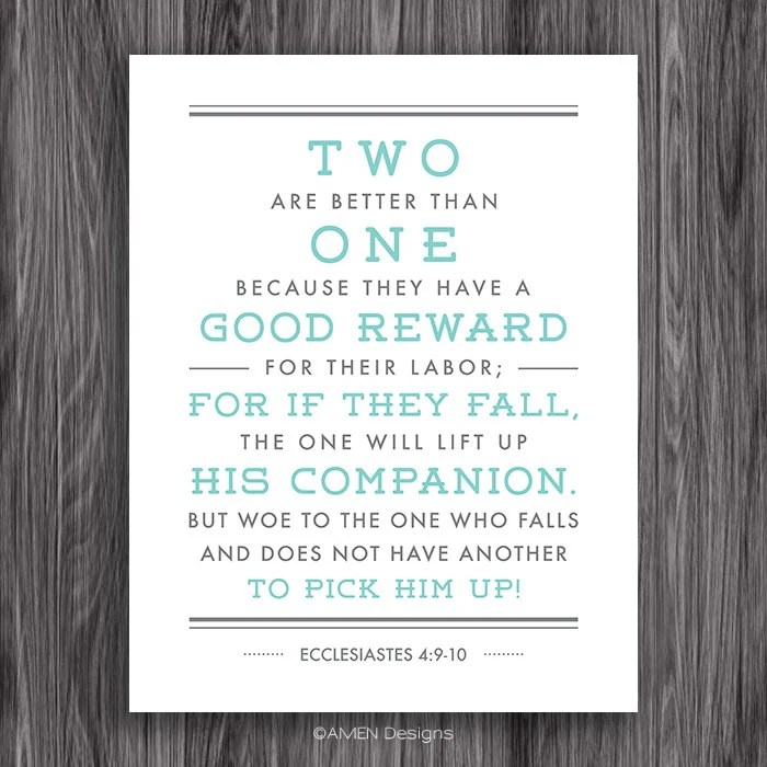 Ecclesiastes 4:9-10. Two is better than one. Friendship. 8x10.