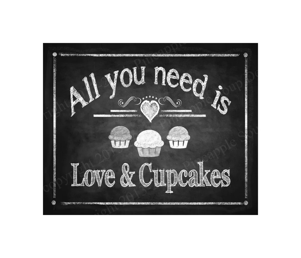 Download All you need is love and cupcakes sign 5x7 8x10 or 11 x 14