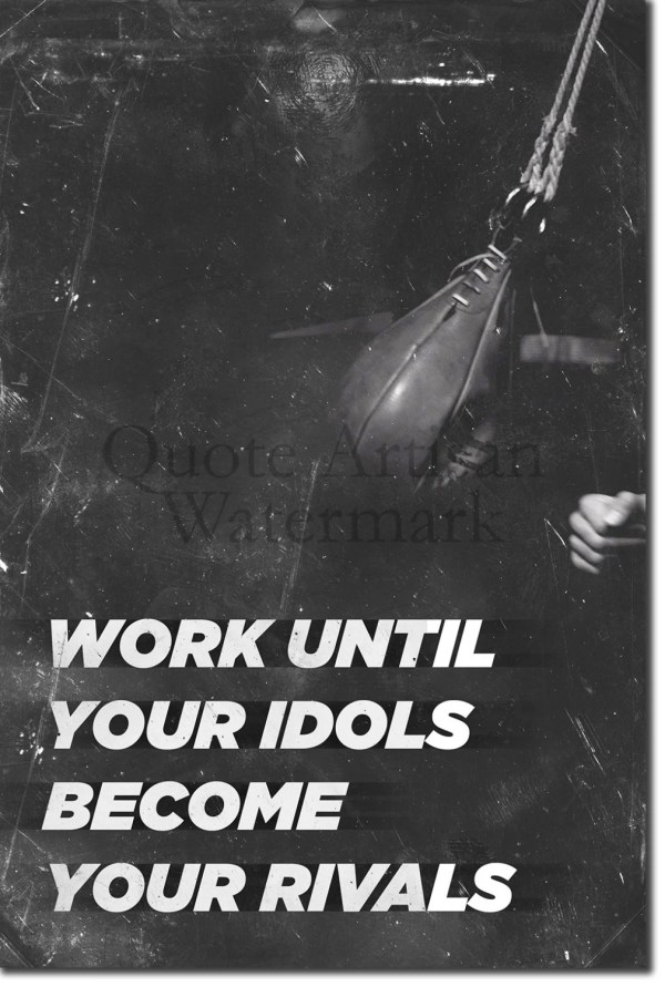 Motivational Boxing Quote 2 Work until your idols become