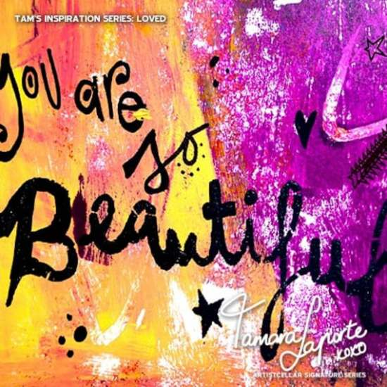 You are So Beautiful - Words to Inspire Art by Tamara Laporte