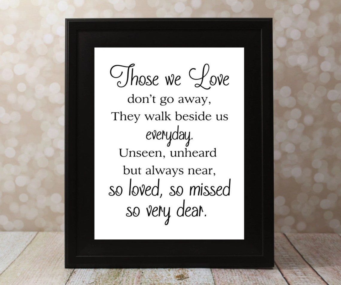 Download Those we Love don't go away. 4 X 6 5 X 7 & 8 X 10 in.