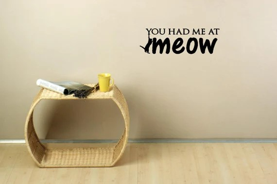 You Had Me at Meow Wall Decal by EpicDesignsDecor