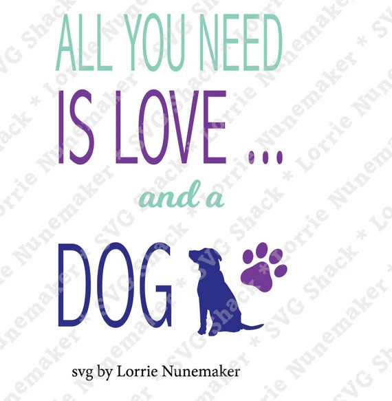 Download SVG Vector File. All You Need is Love and a Dog by ...