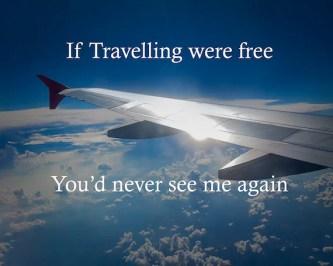 Da su putovanja besplatna nikada me više ne biste videli :)