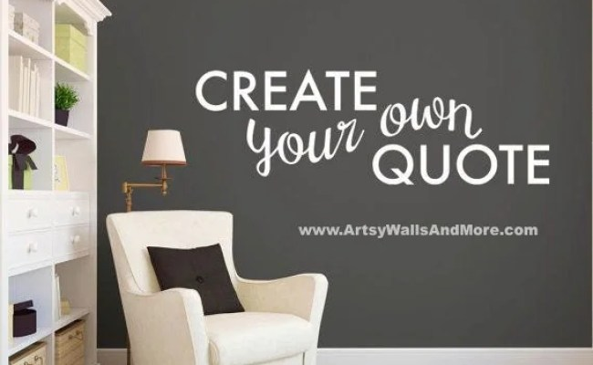 Vinyl Wall Decals Create Your Own Wall Quote By