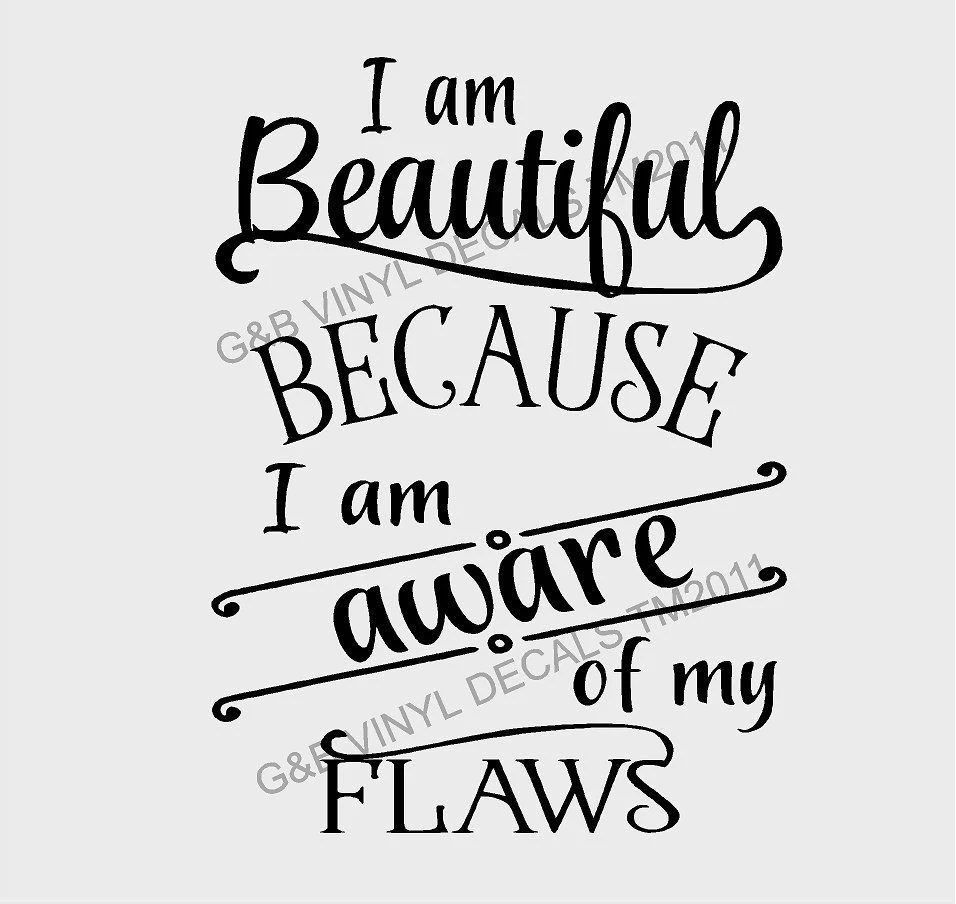 I am Beautiful Because I am Aware Of My Flaws Vinyl Wall Decal