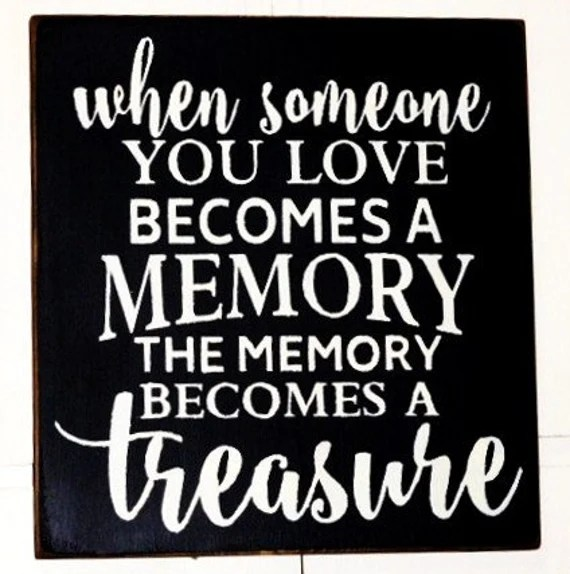 Download When someone you love becomes a memory the memory becomes a