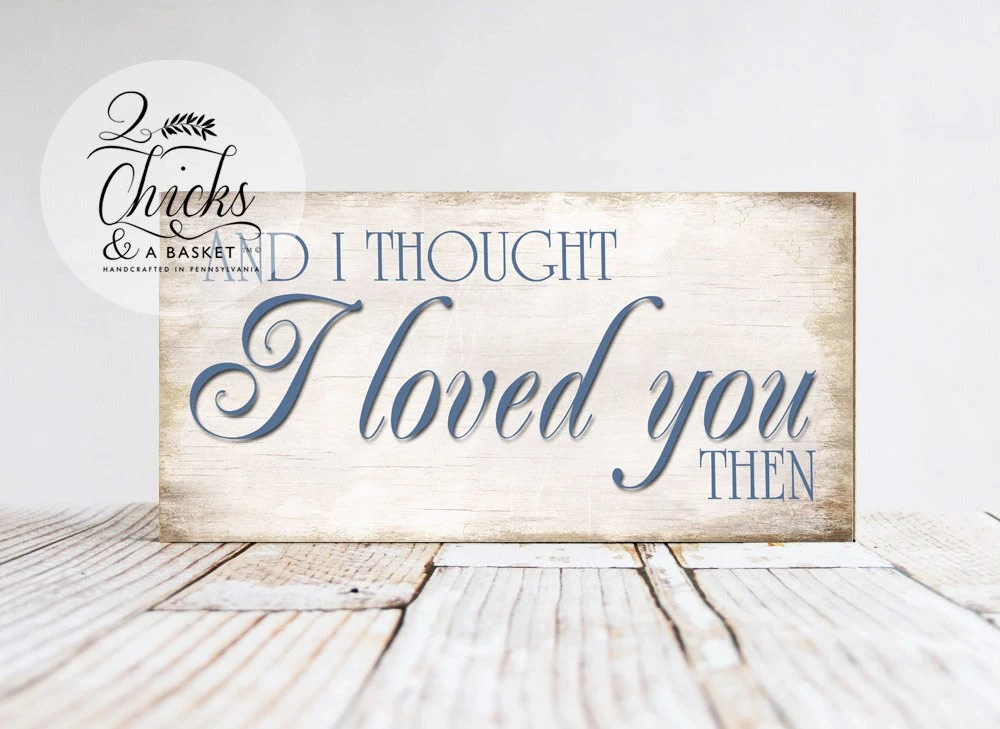 Download And I Thought I Loved You Then Sign Handcrafted Sign