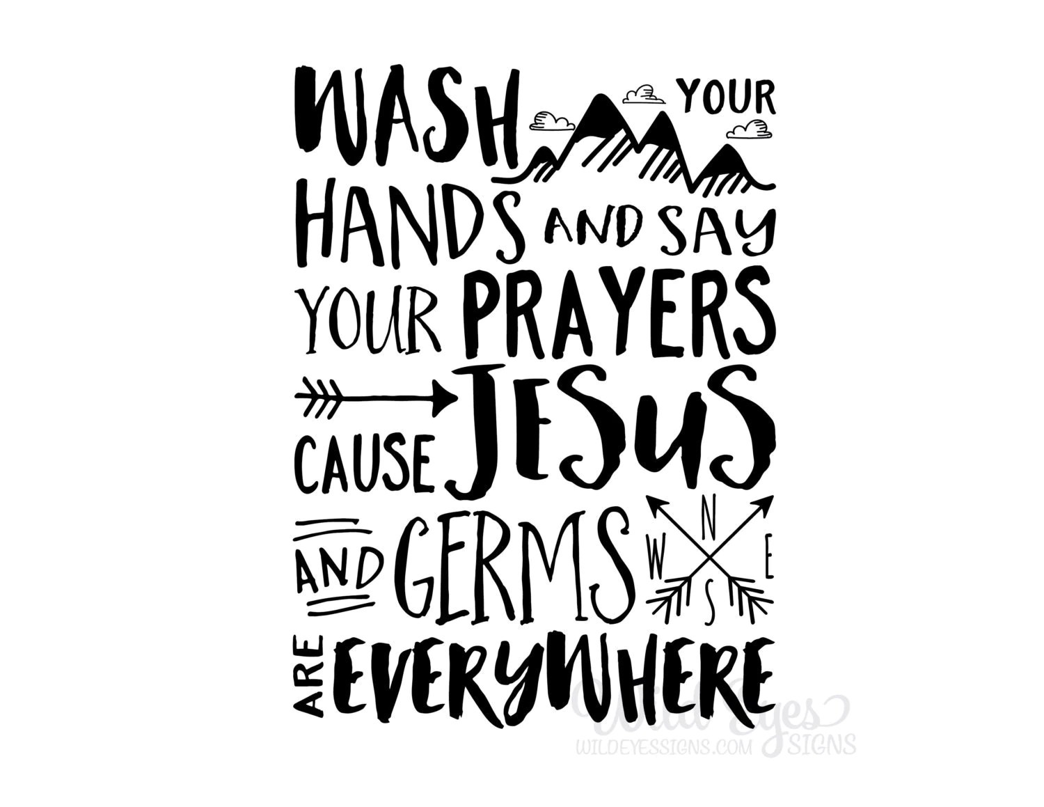 Wash your hands and say your prayers cause Jesus and germs are