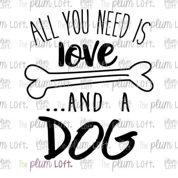 Download All you need is love ...and a dog SVG Cutting File for