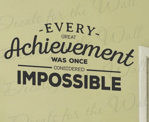 Every Achievement was Once Considered Impossible Decal by DecalsForTheWall