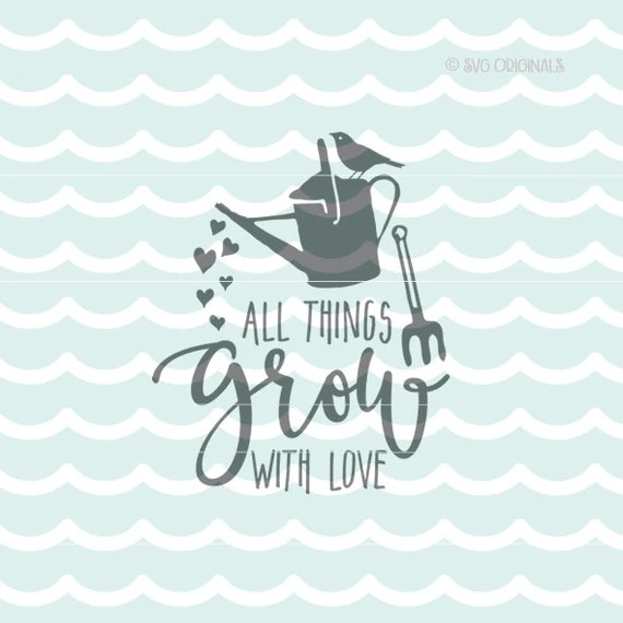 Download All Things Grow With Love SVG. Cricut Explore and more ...