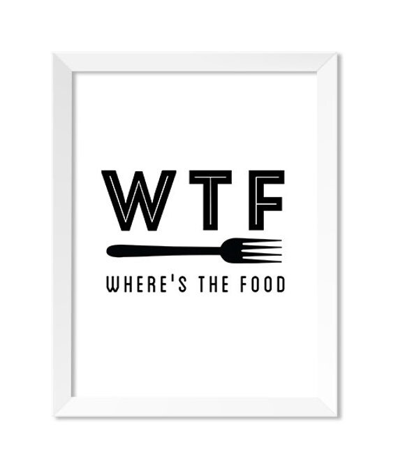 WTF: Where's the Food- Black and White Food Quote
