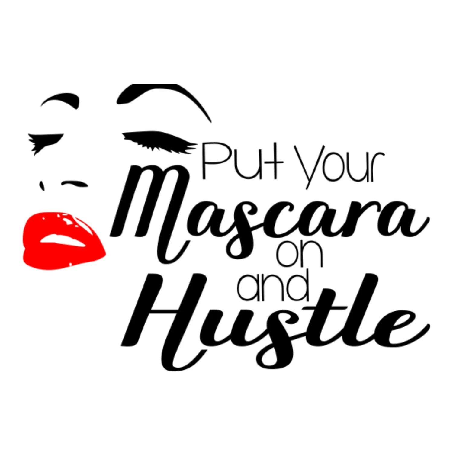 Put Your Mascara On And Hustle