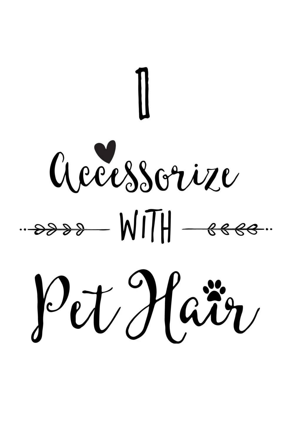 I Accessorize with Pet Hair Print