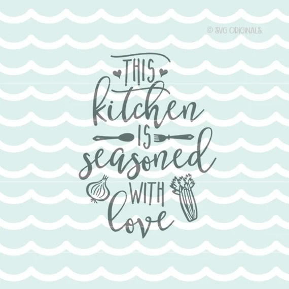 Download Kitchen Is Seasoned With Love SVG. Cricut Explore and more ...