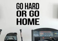 Go Hard Or Go Home Daily Gym Motivation Quote Vinyl Decal