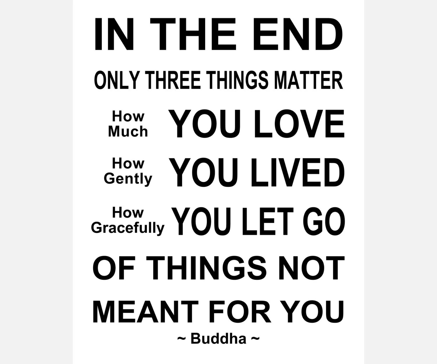 In The End Only Three Things Matter Ready To Hang By