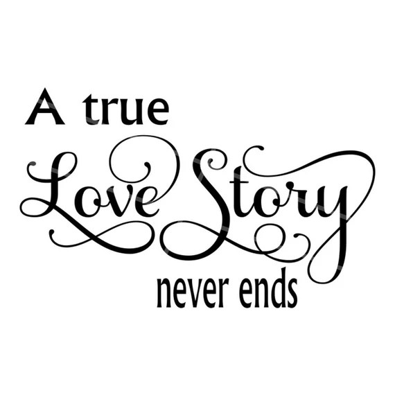 Download SVG A True Love Story Never Ends Anniversary SVG