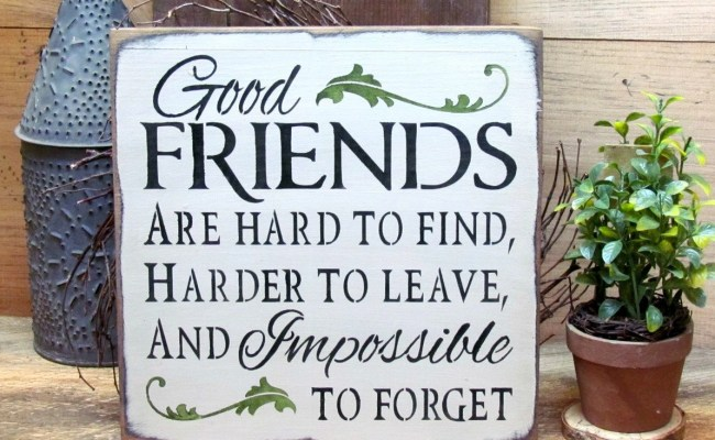 Gift For Friends Wood Sign Saying Good Friends Are Hard To