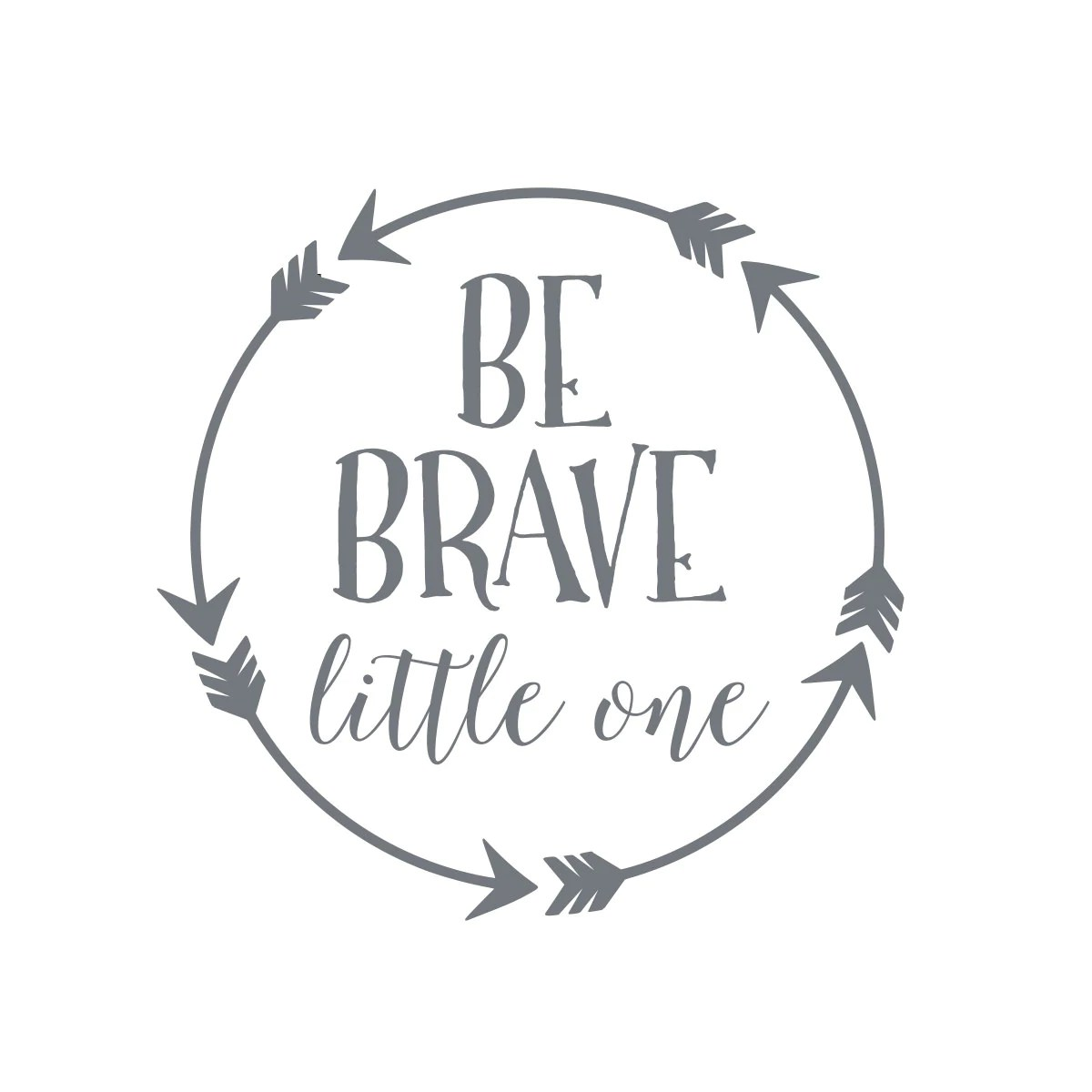 Be Brave Little One Wall Decal
