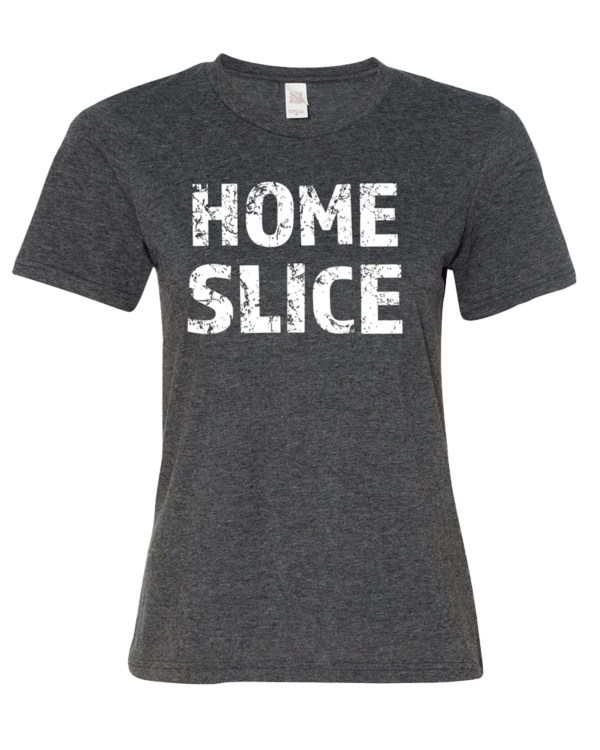 Home Slice T-shirt Women' Funny Tshirts T-shirts