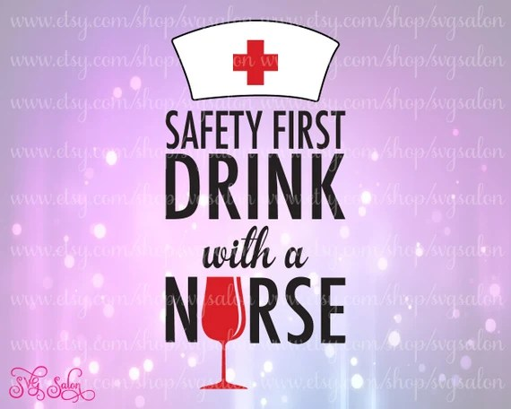 Download Safety First Drink With A Nurse Shirt Decal for by SVGSalon