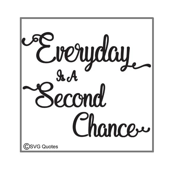 Everyday Is A Second Chance SVG DXF EPS Cutting File For