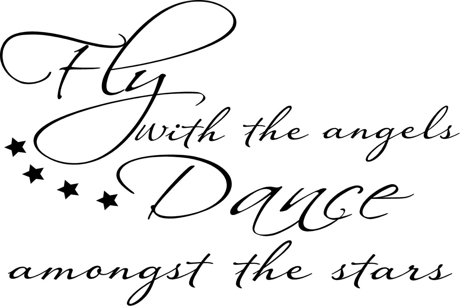 Fly with the angels dance amongst the stars 23H x