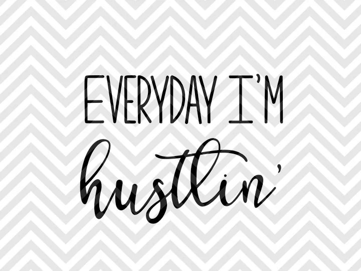 Everyday I'm Hustlin' SVG and DXF Cut File by
