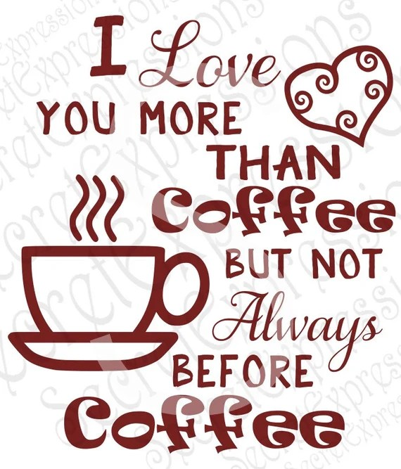 Download I love you more than coffee Svg Coffee Svg Coffee Sign Svg