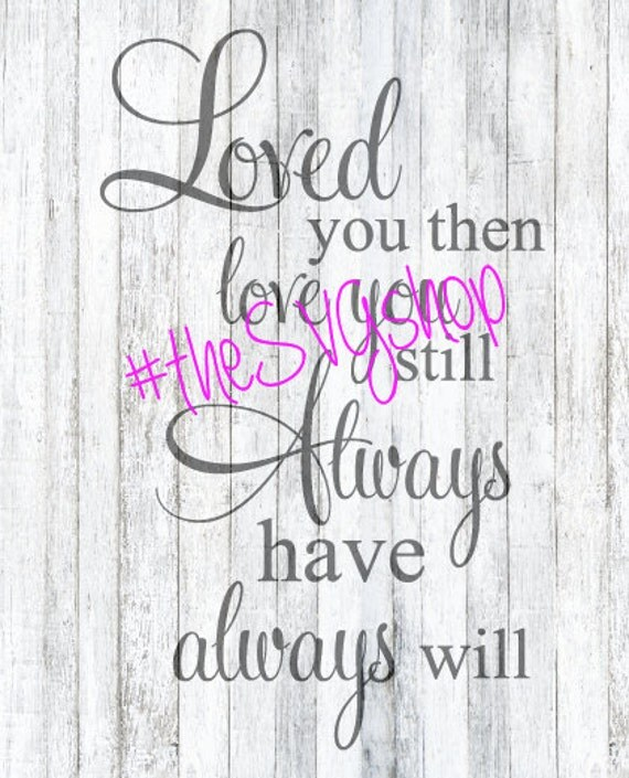 Download SVG DXF PNG Files Loved you now Loved You Then Always