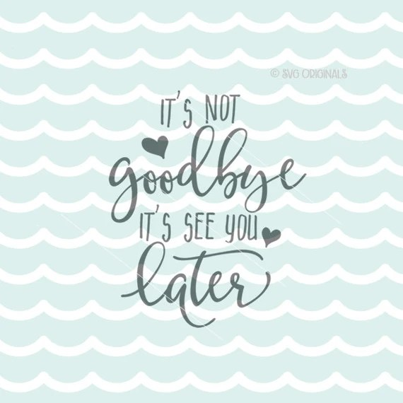 Download It's Not Goodbye It's See You Later SVG Vector File ...