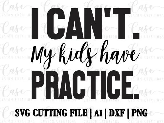 I can't my kids have practice SVG Cutting File, Ai, Png