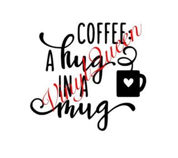 Coffee a hug in a mug coffee mug cup vinyl decal quote