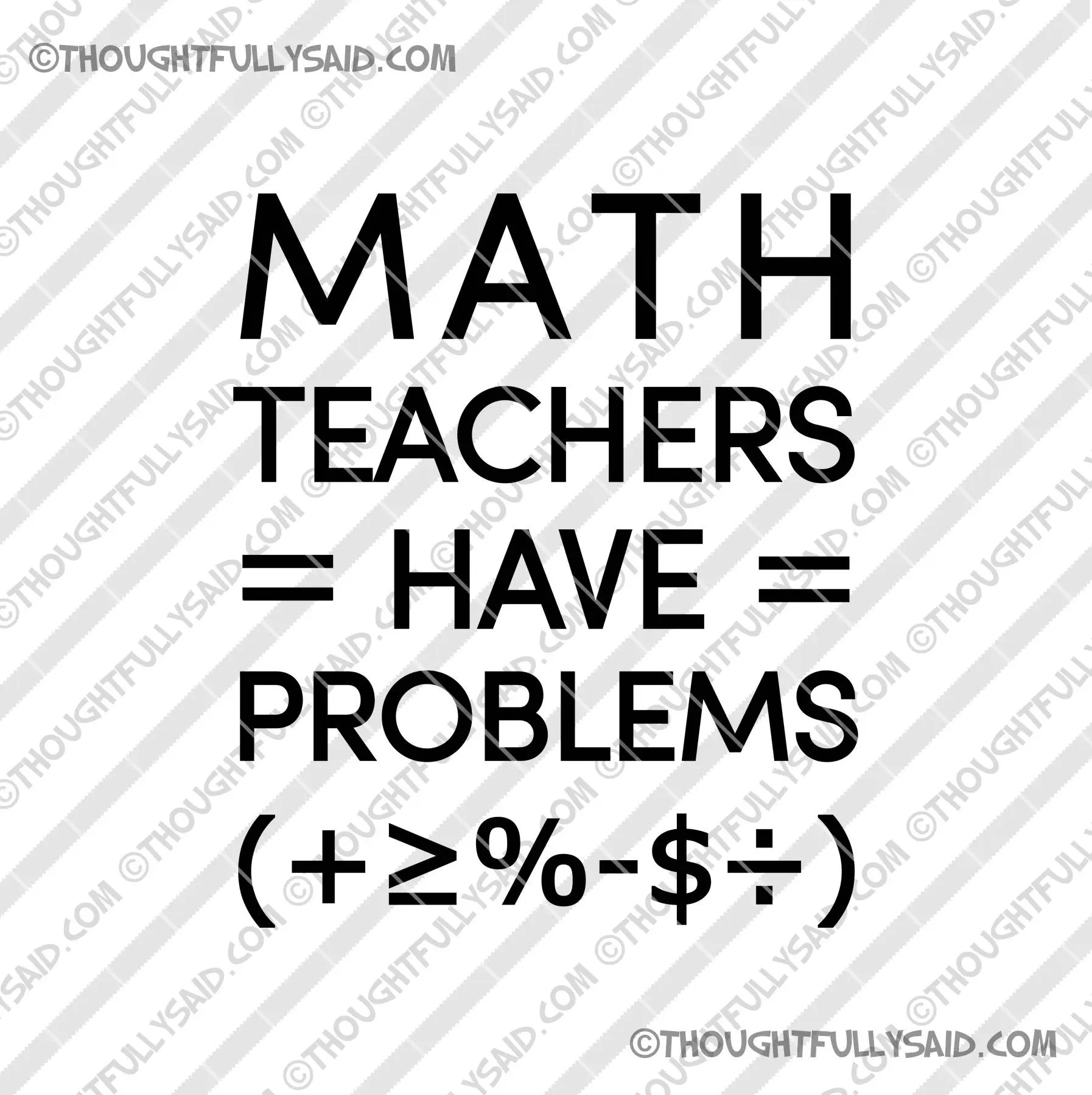 Math Teachers Have Problems design files, funny, humorous