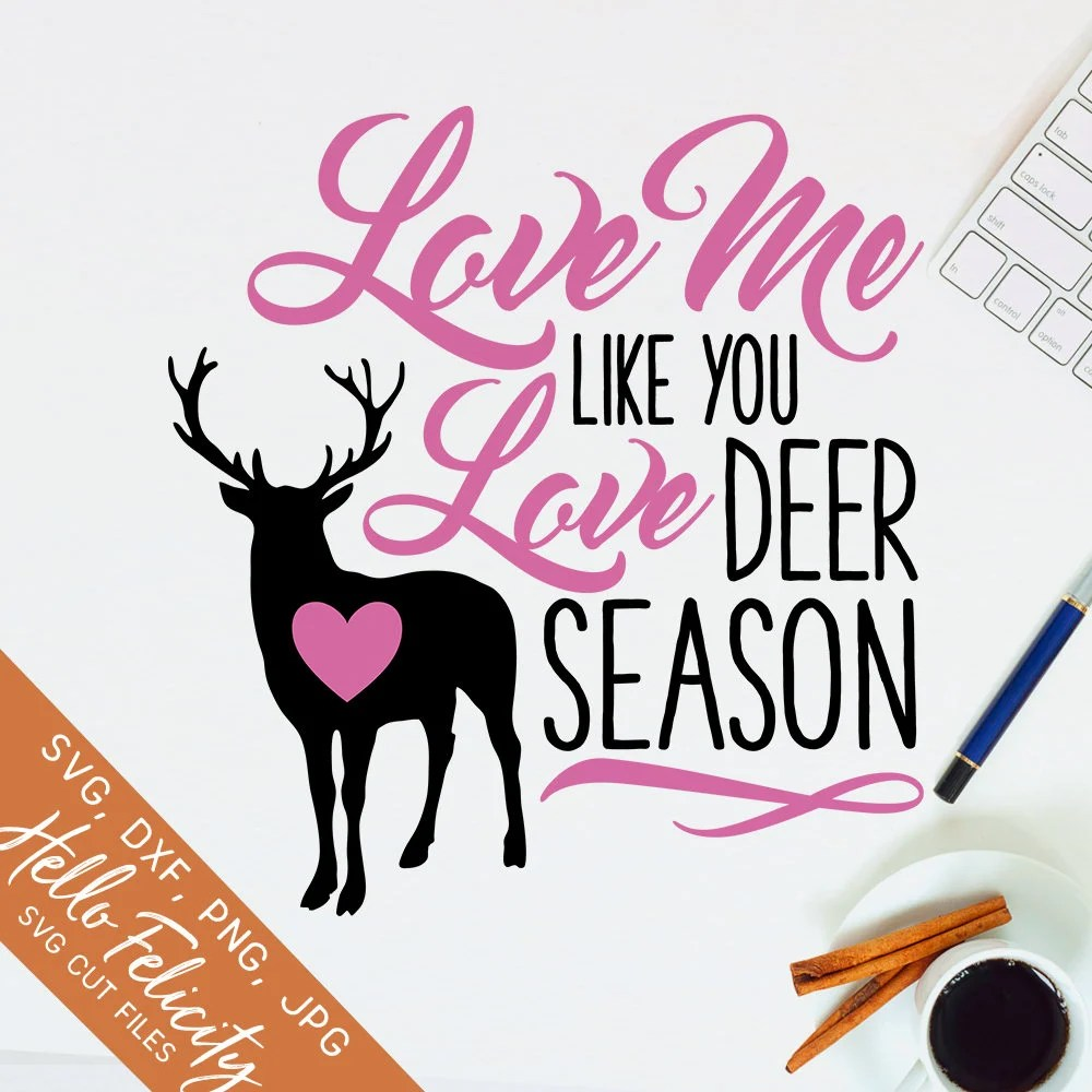 Download Deer Svg, Hunting Svg, Love Me Like You Love Deer Season ...
