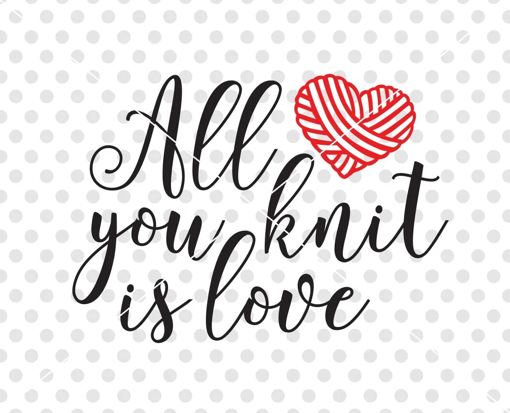 Download Knitting SVG DXF Cutting File All You Knit Is Love Svg Dxf