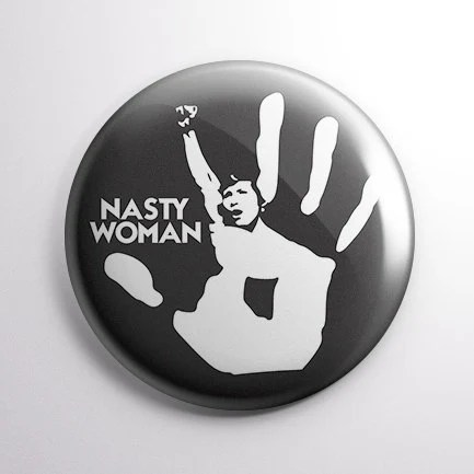 Nasty Woman button badge ...