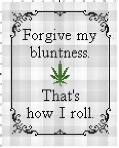 Forgive my Bluntness that's how I roll Pot Funny Modern